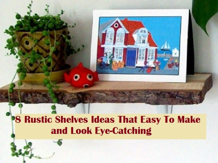 8 Rustic Shelves Ideas That Easy To Make And Look Eye Catching