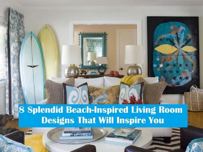 8 Splendid Beach Inspired Living Room Designs That Will Inspire You