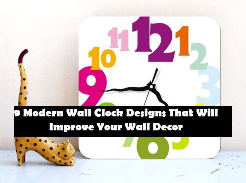 9 Modern Wall Clock Designs That Will Improve Your Wall Decor
