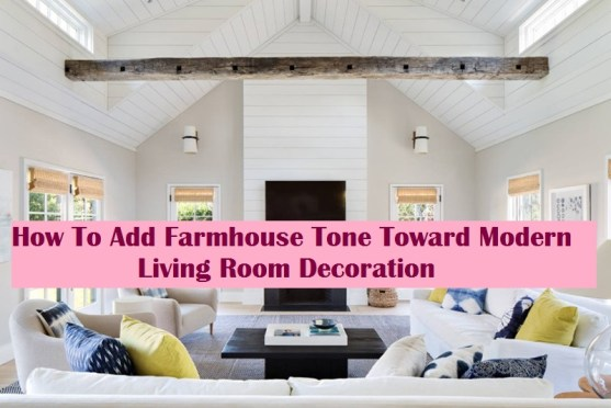 How To Add Farmhouse Tone Toward Modern Living Room Decoration