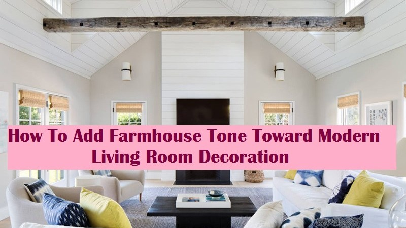 How To Add Farmhouse Tone Toward Modern Living Room Decoration