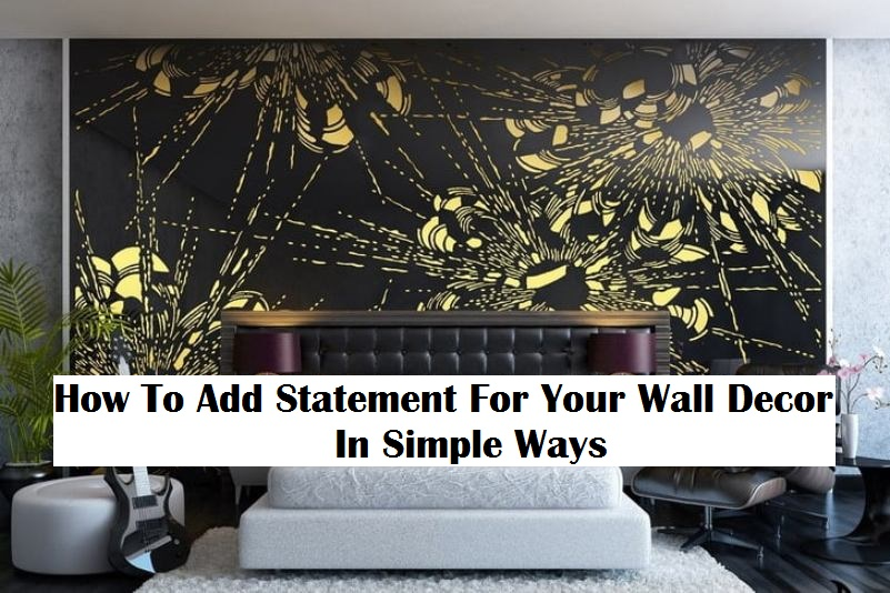How To Add Statement For Your Wall Decor In Simple Ways