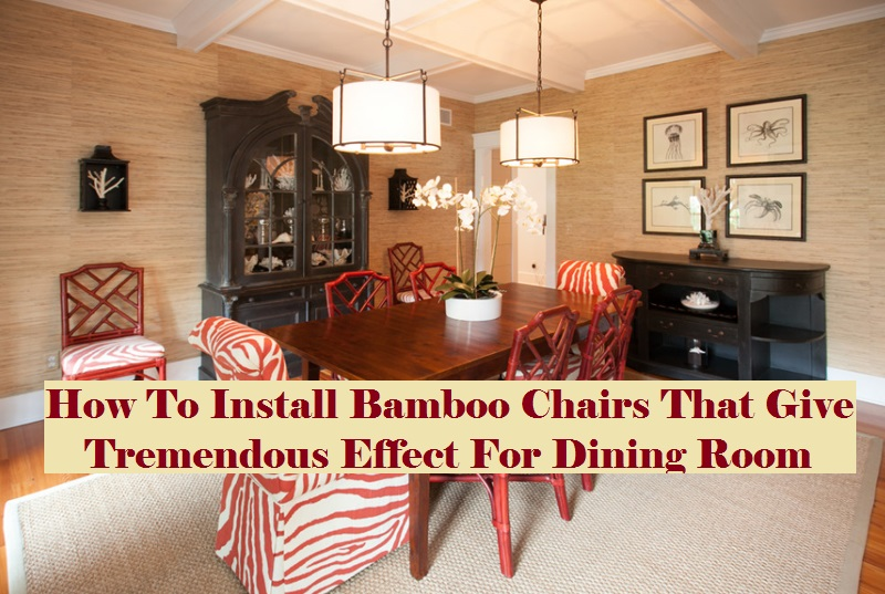 How To Install Bamboo Chairs That Give Tremendous Effect For Dining Room