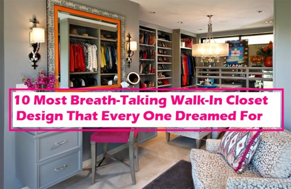 10 Most Breath Taking Walk In Closet Design That Every One Dreamed For