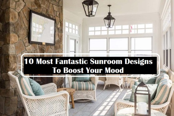 10 Most Fantastic Sunroom Designs To Boost Your Mood