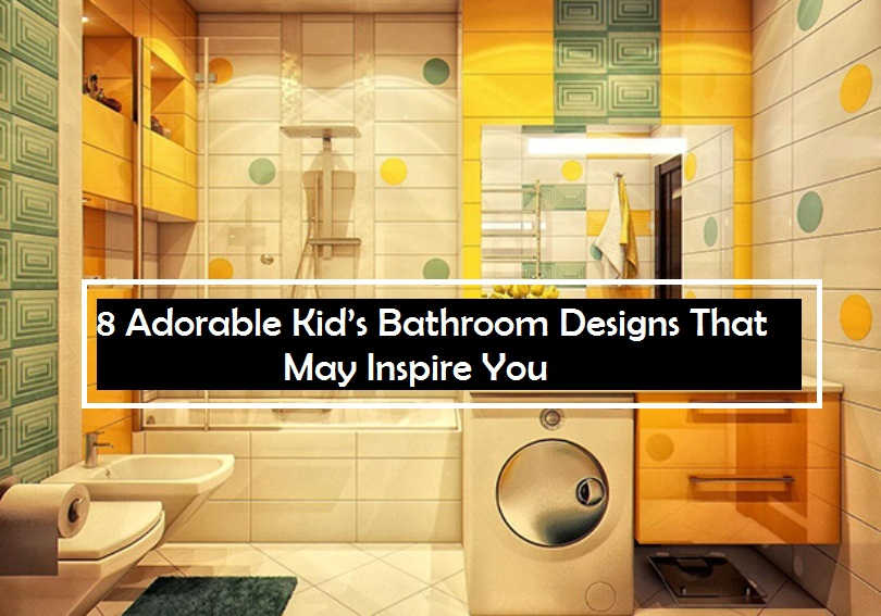 8 Adorable Kid's Bathroom Designs That May Inspire You