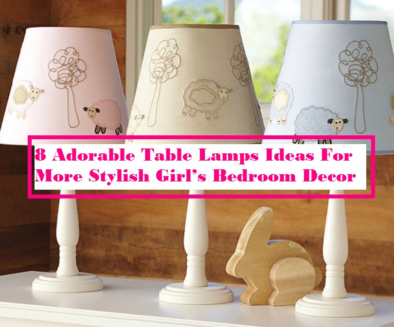 8 Adorable Table Lamps Ideas For More Stylish Girl's Bedroom Decor