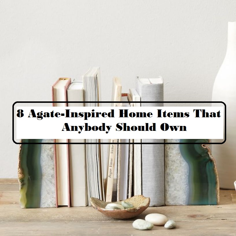 8 Agate-Inspired Home Items That Anybody Should Own