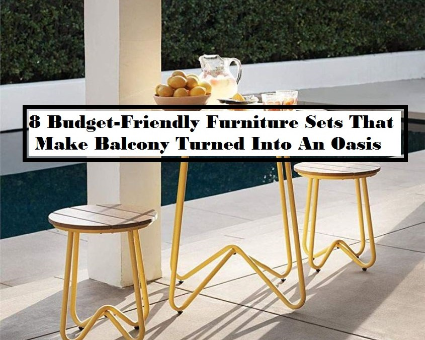 8 Budget-Friendly Furniture Sets That Make Balcony Turned Into An Oasis