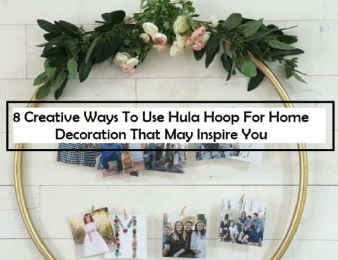 8 Creative Ways To Use Hula Hoop For Home Decoration That May Inspire You