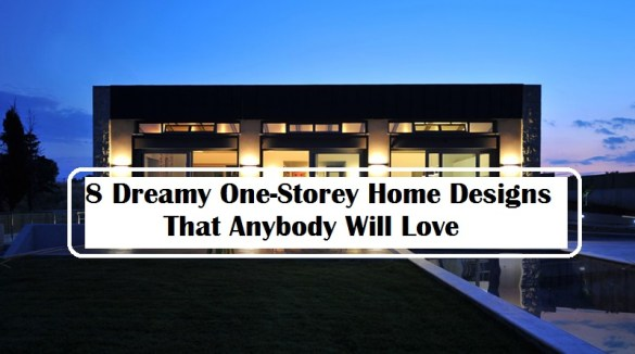 8 Dreamy One Storey Home Designs That Anybody Will Love