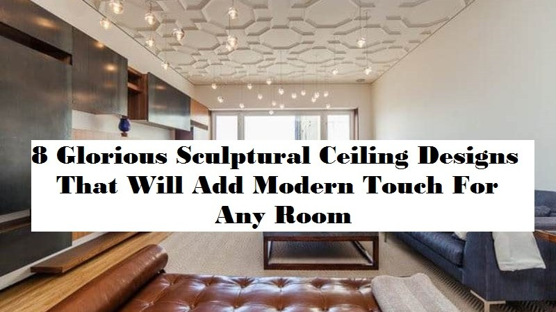 8 Glorious Sculptural Ceiling Designs That Will Add Modern Touch For Any Room
