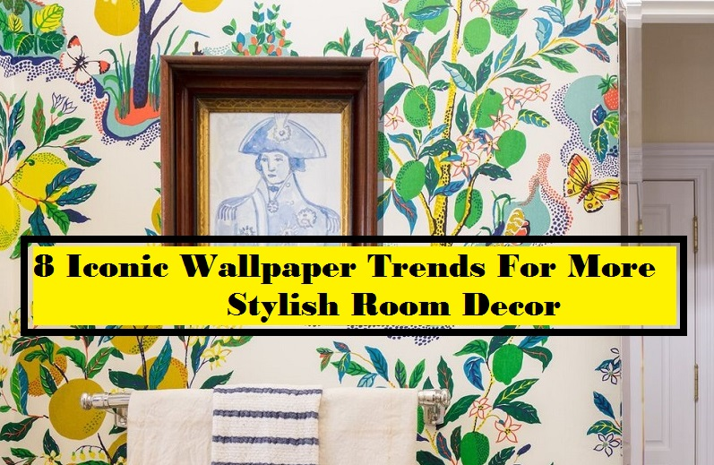 8 Iconic Wallpaper Trends For More Stylish Room Decor