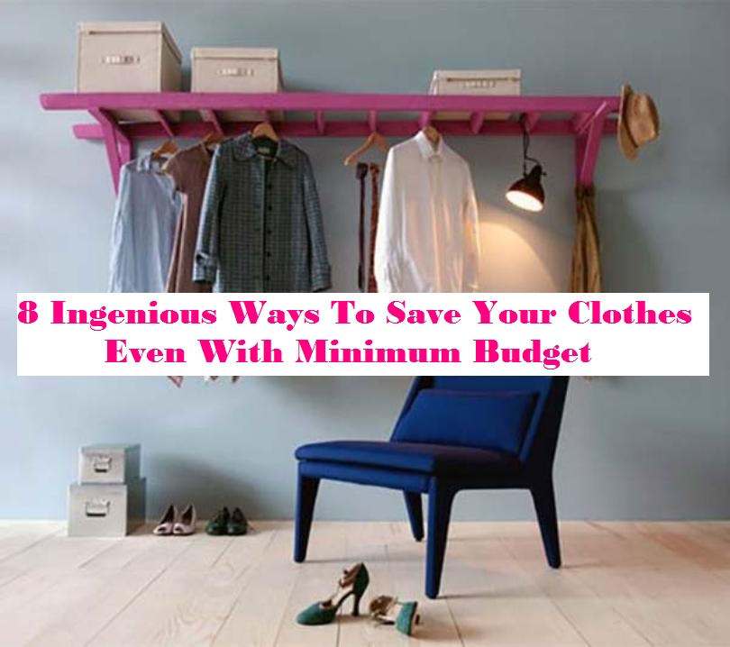 8 Ingenious Ways To Save Your Clothes Even With Minimum Budget