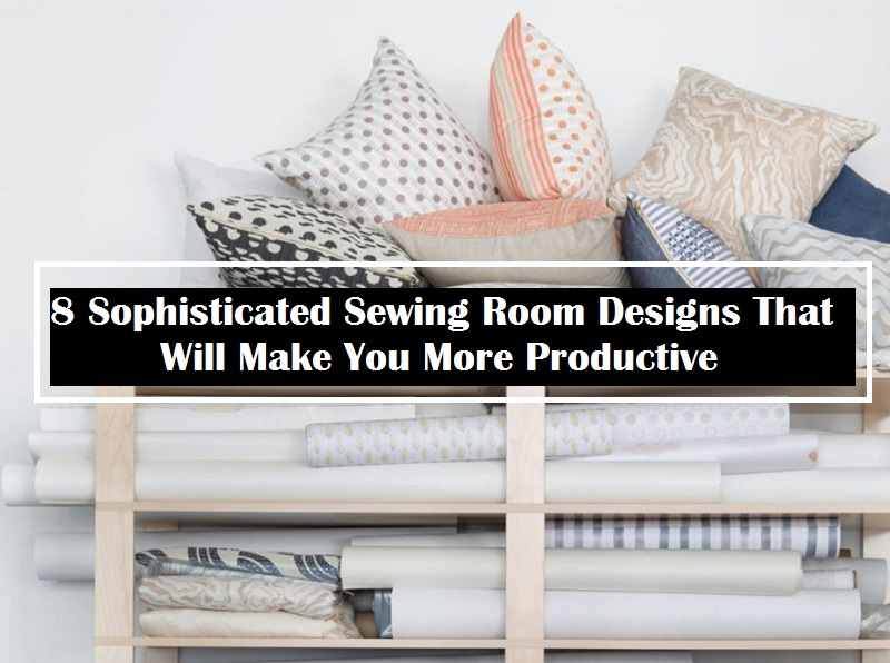 8 Sophisticated Sewing Room Designs That Will Make You More Productive