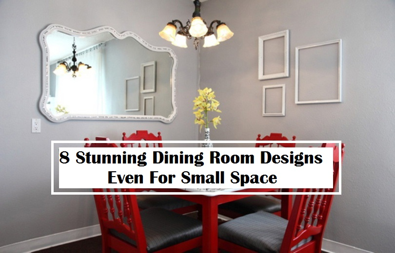 8 Stunning Dining Room Designs Even For Small Space