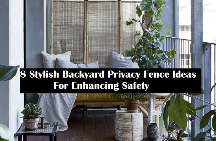 8 Stylish Backyard Privacy Fence Ideas For Enhancing Safety