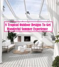 8 Tropical Outdoor Designs To Get Wonderful Summer Experience