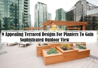 9 Appealing Terraced Designs For Planters To Gain Sophisticated Outdoor View