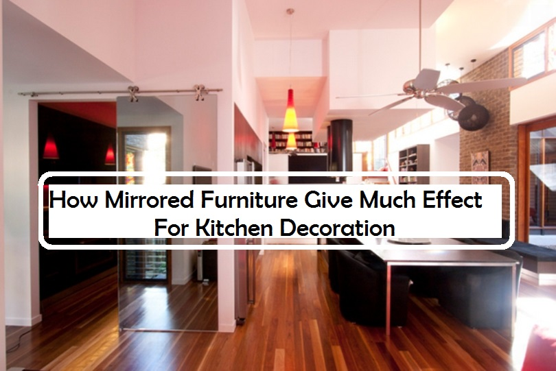 How Mirrored Furniture Give Effect For Kitchen Decoration