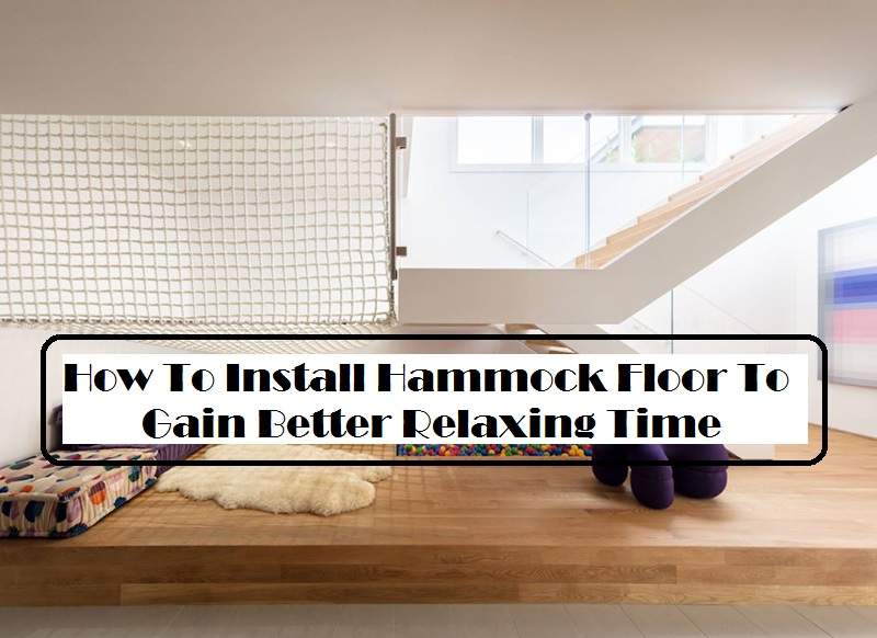 How To Install Hammock Floor To Gain Better Relaxing Time
