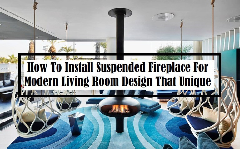 How To Install Suspended Fireplace For Modern Living Room Design That Unique