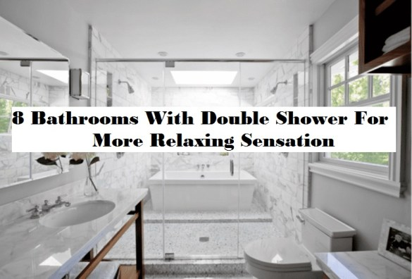 8 Bathrooms With Double Shower For More Relaxing Sensation
