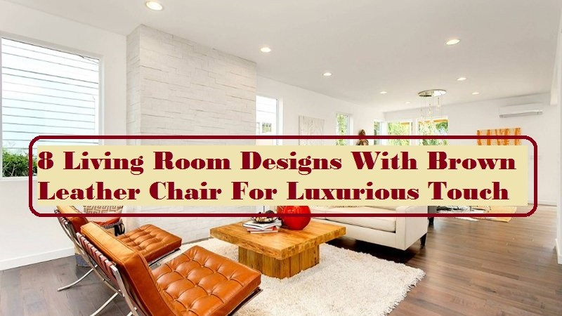 8 Living Room Designs With Brown Leather Chair For Luxurious Touch