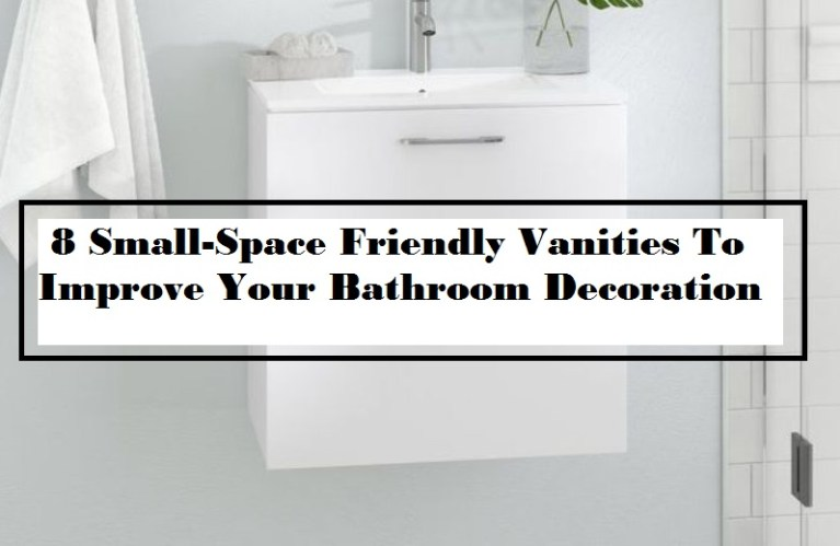 8 Small Space Friendly Vanities To Improve Your Bathroom Decoration