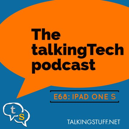 talkingTech podcast episode 68 - iPad One S