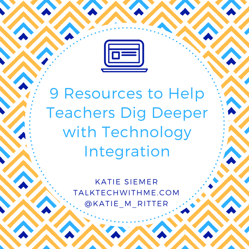 9 Resources to Help Teachers Dig Deeper with Technology Integration