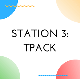 Station 3: TPACK