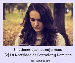 Emociones que nos enferman: [2] La necesidad de Controlar y Dominar