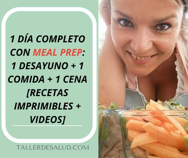 1 Día completo con Meal Prep: 1 Desayuno + 1 Comida + 1 Cena [Recetas + Videos]