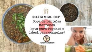 Video-Receta Meal Prep Vegana: Sopa de Lentejas Marrones (ideal para congelar)