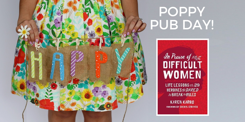 Happy Pub Day to Karen Karbo and In Praise of Difficult Women