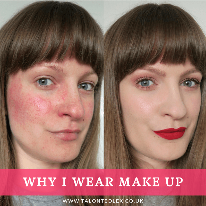 Why I wear make up (Confidence, self esteem, and rosacea)