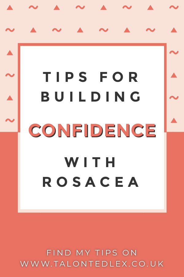 Repin and click to get my tips on how to build confidence when you have rosacea. Rosacea advice. How to become more confident.  #talontedlex