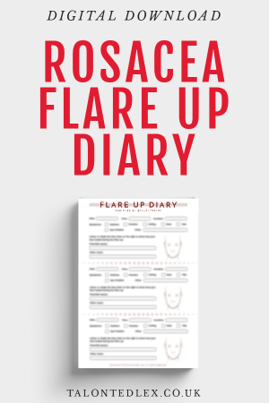 Repin and click to get your Rosacea Flare Up Diary. I've developed a digital download sheet to help you keep track of your rosacea flare ups. Rosacea advice and tips from a sufferer. #talontedlex