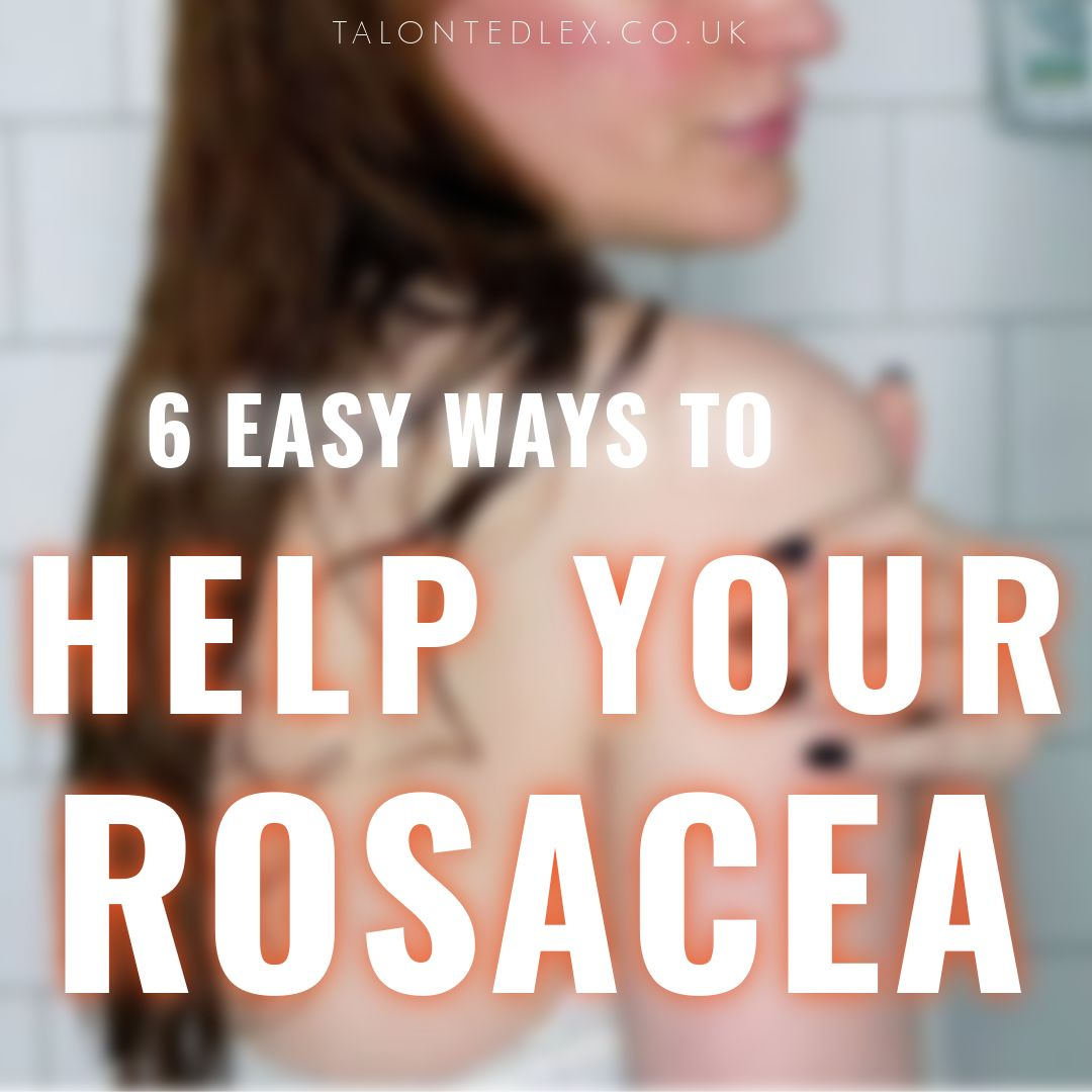 6 easy ways to help your rosacea. Easy and (mostly) free things you can change to soothe your rosacea. Rosacea tips, rosacea advice. Skincare for sensitive skin, lifestyle changes for rosacea. Is hot water bad for skin? #talontedlex #rosacea #skincaretips #helprosacea #sootherosacea #rosaceaflare #rosaceatrigger