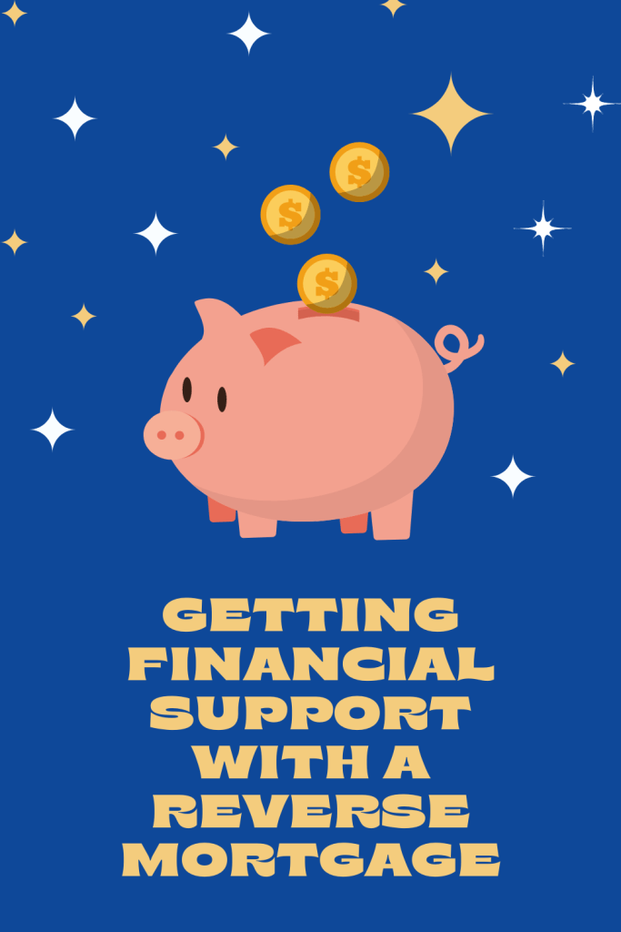 Getting Financial Support with A Reverse MortgageRetirement comes with its merits; it gives you enough time and freedom for your goals.