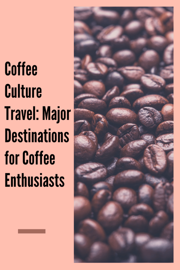 Coffee Culture Travel: Major Destinations for Coffee Enthusiasts: 64% of American adults drink coffee, and each one of those, on average drinks