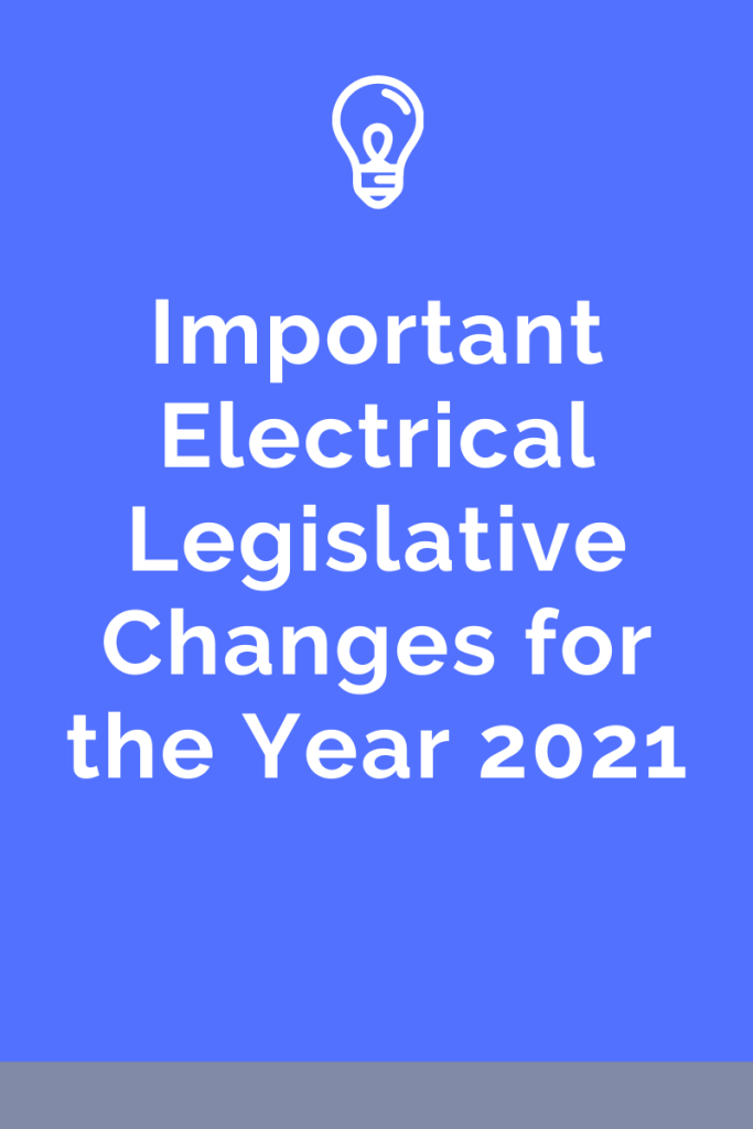 Important Electrical Legislative Changes for the Year 2021. 2020 has been a roller-coaster year of unexpected events.