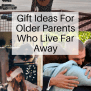 Great Gift Ideas For Older Parents Who Live Far Away