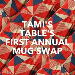 Tami's Table's FIRST ANNUAL MUG SWAP!!! (1/3)