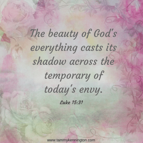 2The beauty of God's everything casts its shadow across the temporary of today's envy. (1)