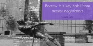 borrow this key habit from master negotiators