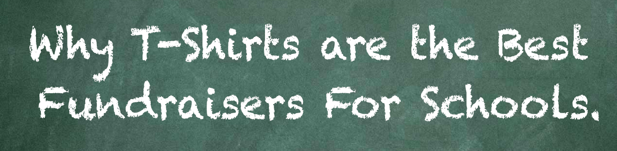 """Green chalkboard background with """"Why T-Shirts are the best fundraisers for schools"""" written on it in white chalk."""