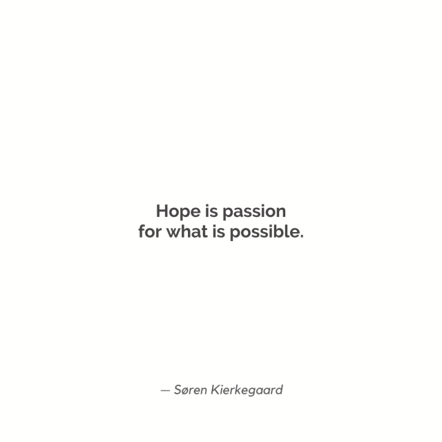 """Hope is passion for what is possible."""