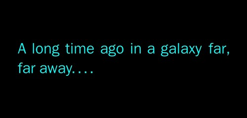 """[Image: pre-title card from """"Star Wars"""" reading """"A long time ago in a galaxy far, far away....""""]"""